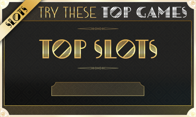 Try out our Top Slots!
